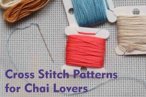 Cross Stitch Patterns for Chai Lovers